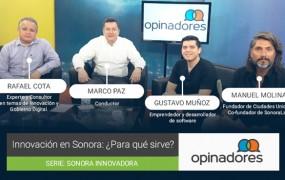 #Opinadores – Innovación en Sonora: ¿Para qué sirve?