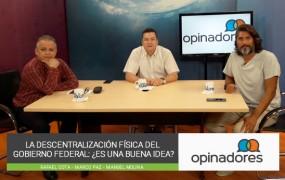 Opinadores – La descentralización física del gobierno federal: ¿Es una buena idea?