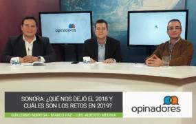 OPINADORES – Sonora: ¿Qué nos dejó el 2018 y cuáles son los retos en 2019?