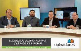 Opinadores – El mercado global y Sonora: ¿Qué podemos esperar?