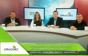 Opinadores – Los primeros 100 días de la Presidencia de López Obrador: ¿Cuál es el saldo?
