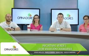Opinadores – Iniciativas verdes: la revolución ciudadana.
