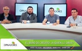 Opinadores – El Buró de Crédito: ¿A quién le sirve?