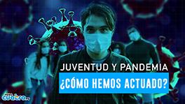 Juventud y pandemia, ¿cómo hemos actuado?
