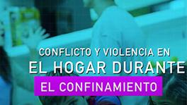 Conflicto y violencia en el hogar durante el confinamiento